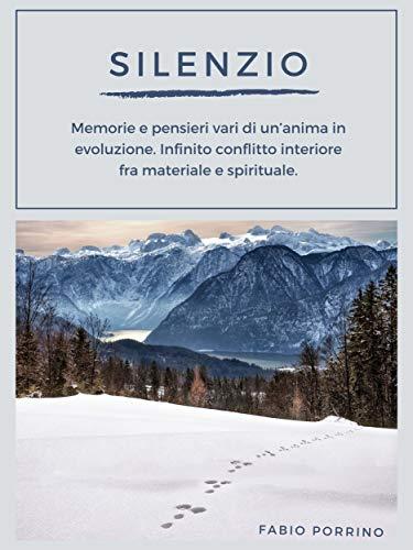 Silenzio: Memorie e pensieri vari di un'anima in evoluzione. Infinito conflitto interiore fra materiale e spirituale