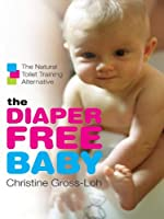 Image: The Diaper-Free Baby: The Natural Toilet Training Alternative, by Christine Gross-Loh. Publisher: William Morrow Paperbacks (January 2, 2007)