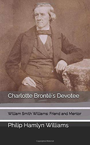 Charlotte Brontë's Devotee: William Smith Williams: Friend and Mentor