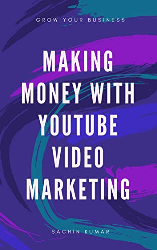 Making Money with YouTube Video Marketing Grow Your Business: Secrets How To Start Passive Income On YouTube