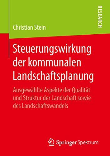 Steuerungswirkung der kommunalen Landschaftsplanung: Ausgewählte Aspekte der Qualität und Struktur der Landschaft sowie des Landschaftswandels