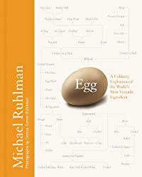 Image: Egg: A Culinary Exploration of the World's Most Versatile Ingredient | Kindle Edition | by Michael Ruhlman (Author). Publisher: Little, Brown and Company; Har/Chrt edition (April 8, 2014)