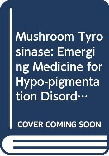Mushroom Tyrosinase: Emerging Medicine for Hypo-pigmentation Disorder
