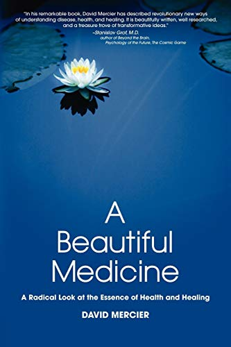 A Beautiful Medicine - A Radical Look at the Essence of Health and Healing