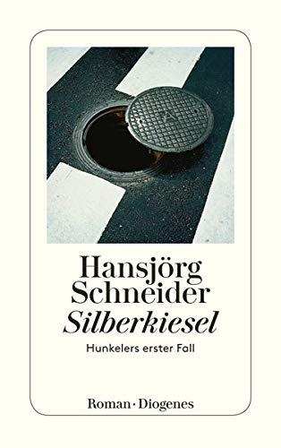 Silberkiesel: Hunkelers erster Fall (Kommissär Hunkeler)