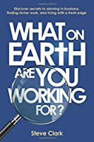 What on earth are you working for?