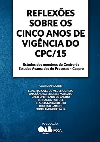 Reflexões sobre os Cinco Anos de Vigência do Código de Processo Civil de 2015: Estudos dos membros do Centro de Estudos Avançados de Processo - Ceapro
