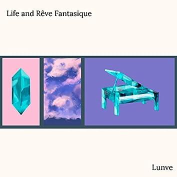 Life and Rêve Fantastique