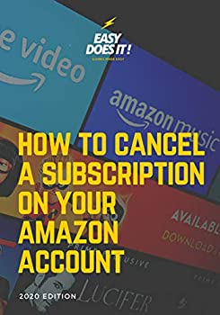 How to Cancel a Subscription  Step-By-Step Illustrated Guide to Cancel Instantly Any Subscription on Your Amazon Account  2020 edition