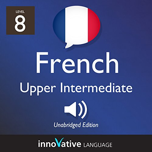 Learn French - Level 8: Upper Intermediate French, Volume 1: Lessons 1-25 cover art
