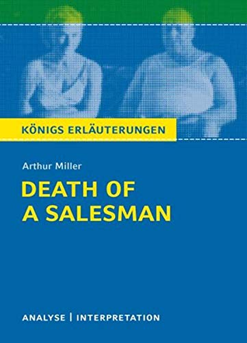 Death of a Salesman - Tod eines Handlungsreisenden von Arthur Miller.: Textanalyse und Interpretation mit ausführlicher Inhaltsangabe und ... Erläuterungen und Materialien, Band 142)