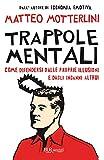 Trappole mentali: Come difendersi dalle proprie illusioni e dagli inganni altrui