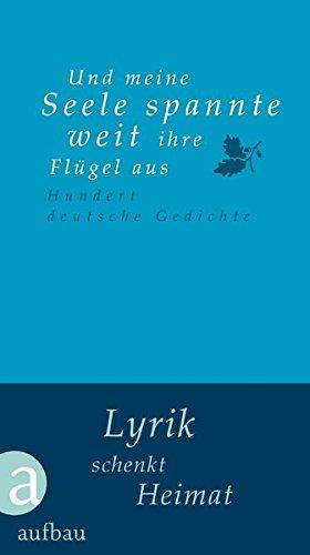 Und meine Seele spannte weit ihre Flügel aus: Hundert deutsche Gedichte (Hundert Gedichte, Band 30)