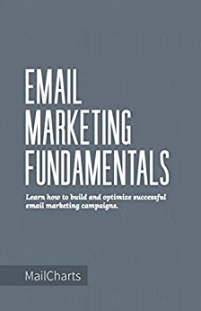 Email Marketing Fundamentals: Learn how to build and optimize successful email marketing campaigns by [Carl Sednaoui, Tom Buchok]