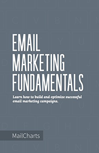Email Marketing Fundamentals: Learn how to build and optimize successful email marketing campaigns