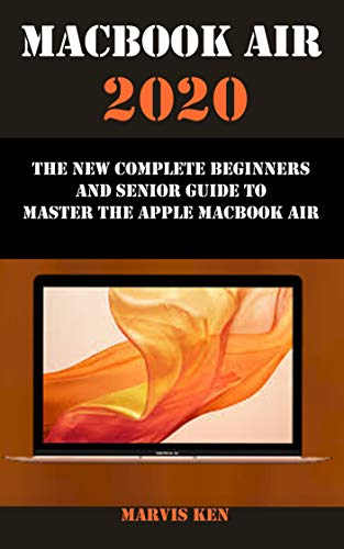 MACBOOK AIR 2020: The new complete beginners and seniors guide to master the apple macbook air (English Edition)