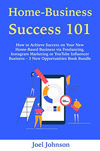 Home Business Success 101:  How to Achieve Success on Your New Home-Based Business via Freelancing, Instagram Marketing or YouTube Influencer Business ... Opportunities Book Bundle (English Edition)