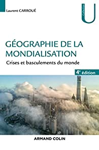 Géographie de la mondialisation - 4e éd.  - Crises et basculements du monde: Crises et basculements du monde par Laurent Carroué