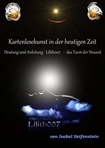 Lilith007 Kartenlesen in der heutigen Zeit: Deutung Lilith007 - das Tarot der Neuzeit
