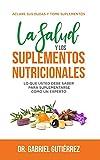 La Salud y los suplementos nutricionales: Lo que usted debe saber para suplementarse como un experto