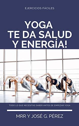 EL YOGA TE DA SALUD Y ENERGÍA (Spanish Edition)