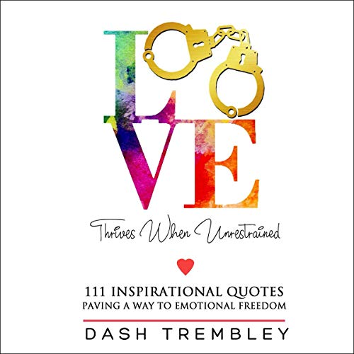 Love Thrives When Unrestrained - Inspirational Quotes Book     111 Inspirational Quotes - Paving a Way to Emotional Freedom              By:                                                                                                                                 Dash Trembley                               Narrated by:                                                                                                                                 Steve Beltran                      Length: 43 mins     Not rated yet     Overall 0.0