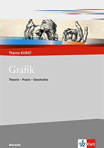 Grafik. Theorie - Praxis - Geschichte: Themenheft Klasse 10-13 (Thema KUNST. Oberstufe)