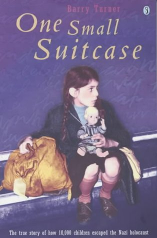 One Small Suitcase (The true story of how 10,000 children escaped the Nazi holocaust)