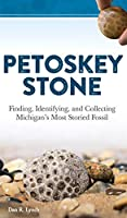 Petoskey Stone: Finding, Identifying, and Collecting Michigan's Most Storied Fossil