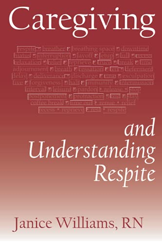 Compare Textbook Prices for Caregiving and Understanding Respite  ISBN 9780578912646 by Williams RN, Janice