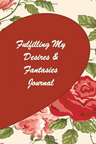 Fulfilling My Desires & Fantasies Journal
