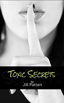 Toxic Secrets (Secrets #1) by [Jill Patten]