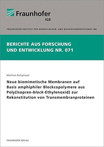 Neue biomimetische Membranen auf Basis amphiphiler Blockcopolymere aus Poly(Isopren-block-Ethylenoxid) zur Rekonstitution von Transmembranproteinen. (Berichte aus Forschung und Entwicklung IGB)