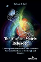 The Musical Matrix Reloaded: Contemporary Perspectives and Alternative Worlds in the Music of Beethoven and Schubert