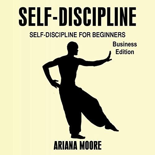 Self Discipline     Self Discipline for Beginners Business Edition              De :                                                                                                                                 Ariana Moore                               Lu par :                                                                                                                                 Pete Ferrand                      Durée : 1 h et 5 min     Pas de notations     Global 0,0