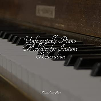 Unforgettable Piano Melodies for Instant Relaxation