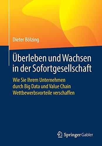 Überleben und Wachsen in der Sofortgesellschaft: Wie Sie Ihrem Unternehmen durch Big Data und Value Chain Wettbewerbsvorteile verschaffen