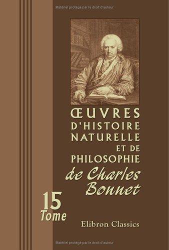 oeuvres d'histoire naturelle et de philosophie de Charles Bonnet: Tome 15: La palingénésie philosophique. Part. I-XI (French Edition) download ebooks PDF Books