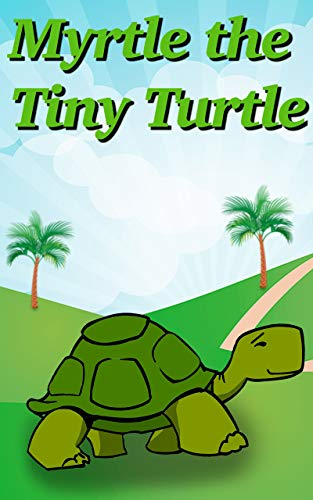 Books For Kids - Myrtle the Tiny Turtle: Bedtime Stories For Kids Ages 3-6 (English Edition)