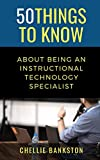50 Things to Know About Being an Instructional Technology Specialist (50 Things to Know Becoming Series) (English Edition)