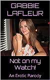 Not on my Watch!: An Erotic Parody