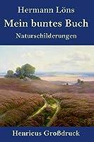 Mein buntes Buch (Grossdruck): Naturschilderungen