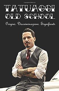 TATUAGGI OLD SCHOOL: Origini. Discriminazioni. Significati. (Italian Edition)
