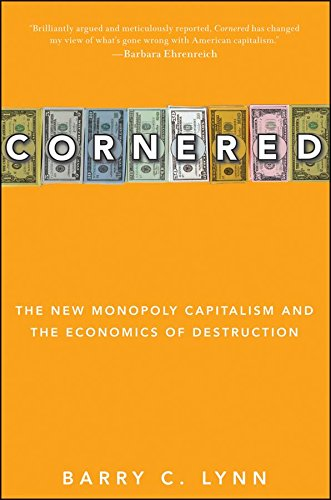 Cornered: The New Monopoly Capitalism and the Economics of Destruction (English Edition) eBook: Lynn, Barry C.: Amazon.es: Tienda Kindle