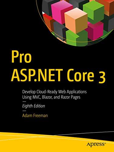 Pro ASP.NET Core 3: Develop Cloud-Ready Web Applications Using MVC, Blazor, and Razor Pages (English Edition)