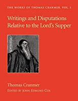 Writings and Disputations of Thomas Cranmer Relative to the Sacrament of the Lord's Supper (Works of Thomas Cranmer)
