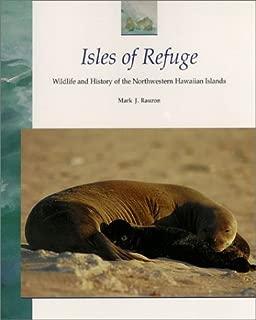 Isles of Refuge: Wildlife and History of the Northwestern Hawaiian Islands (Latitude 20 Books)