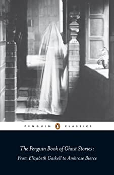 The Penguin Book of Ghost Stories: From Elizabeth Gaskell to Ambrose Bierce (Penguin Classics) by [Michael Newton]