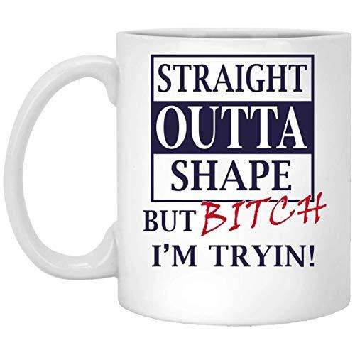 NA Straight Outta Shape But Bitch I_m Tryin Mug Blanco 01_15 MUG 11oz