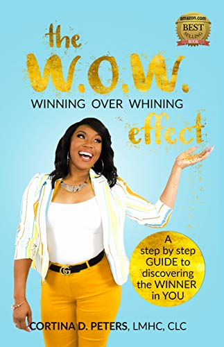 The WOW Effect, Winning Over Whining: A Step by Step Guide to Discovering the Winner in You (English Edition)
